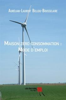 Maison Zero Consommation : Mode D'emploi
