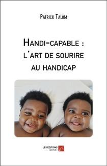Handi-capable : L'art De Sourire Au Handicap