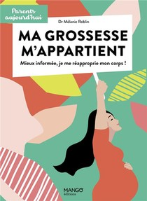 Ma Grossesse M'appartient ; Mieux Informee, Je Me Reappropie Mon Corps !