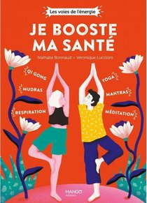 Je Booste Ma Sante : Qi Gong, Mudras, Respiration, Yoga, Mantras, Meditation