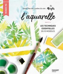 L'aquarelle : Les Techniques Essentielles En 10 Modeles