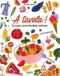 A Tavola ! La Vraie Cuisine Familiale Italienne : Pour Tous Et Pour Tous Les Jours