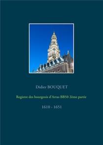 Registres Des Bourgeois D'arras - T03 - Registre Des Bourgeois D'arras Bb50 2eme Partie - 1610-1651