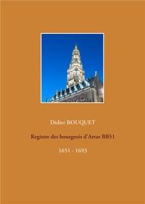 Registres Des Bourgeois D'arras - T04 - Registre Des Bourgeois D'arras Bb51 - 1651-1693 - 1651 - 169