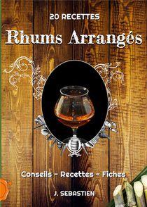 Rhums Arranges : Conseils, Recettes Et Fiches Personnalisees