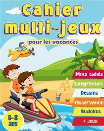 Cahier Multi-jeux Pour Les Vacances 6-8 Ans : Cahier D'activites Pour Les Enfants De 6 A 8 Ans. Mots Meles, Labyrinthes, Symetries, Differences, Sudokus, Jeux