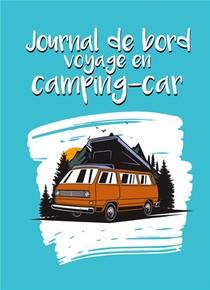 Journal De Bord Voyage En Camping-car ; Carnet A Completer Pour Noter Vos Etapes Et Itineraires ; 50 Road-trios Et Aventures Pre-remplies