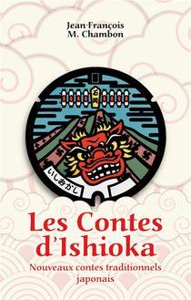 Les Contes D'ishioka : Nouveaux Contes Traditionnels Japonais