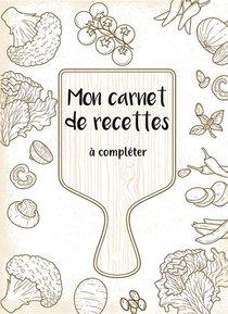 Mon Carnet De Recettes A Completer ; 50 Recettes A Remplir Et A Personnaliser