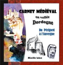 Carnet Medieval En Vallee Dordogne ; Du Perigord A L'auvergne