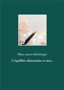 Mon Carnet Dietetique ; L'equilibre Alimentaire Et Moi...