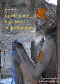 La Memoire Des Dieux Et Des Hommes - Mythes Et Legendes Dans La Vallee Du Nepal
