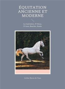 Equitation Ancienne Et Moderne : La Gueriniere, D'abzac, D'aure, Baucher, Raabe