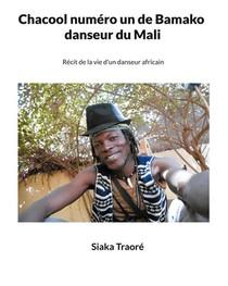 Chacool Numero 1 De Bamako, Danseur Du Mali : Recit De La Vie D'un Danseur Africain