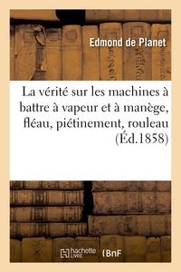 La Verite Sur Les Machines A Battre A Vapeur Et A Manege, Fleau, Pietinement, Rouleau