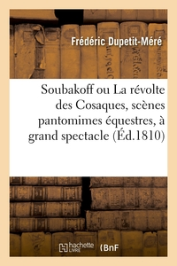 Soubakoff Ou La Revolte Des Cosaques, Scenes Pantomimes Equestres En Trois Parties - A Grand Spectac