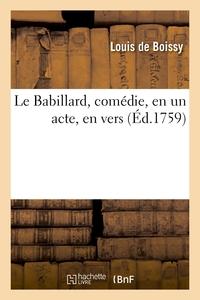 Le Babillard, Comedie, En Un Acte, En Vers