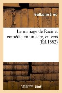 Le Mariage De Racine, Comedie En Un Acte, En Vers