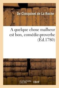 A Quelque Chose Malheur Est Bon, Comedie-proverbe