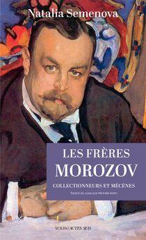 Les Freres Morozov, Collectionneurs Et Mecenes
