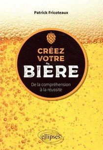 Creez Votre Biere ; De La Comprehension A La Reussite