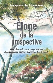 Eloge De La Prospective ; Point D'etape De Travaux De Prospective Depuis Cinquante Annees, En France Et Dans Le Monde