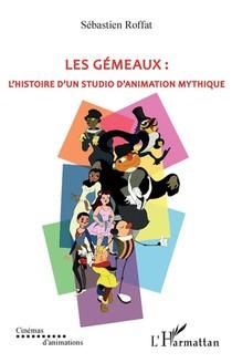 Les Gemeaux ; L'histoire D'un Studio D'animation Mythique