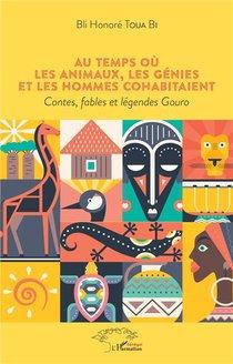 Au Temps Ou Les Animaux, Les Genies Et Les Hommes Cohabitaient ; Contes, Fables Et Legendes Gouro