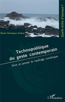 Technopolitique Du Geste Contemporain ; Vivre Et Penser Le Naufrage Numerique