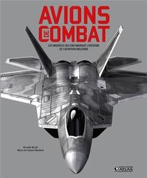 Avions De Combat ; Les Modeles Qui Ont Marque L'histoire De L'aviation Militaire
