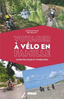 Voyager A Velo En Famille ; Guide Pratique Et Itineraires