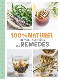 Preparer Soi-meme Ses Remedes ; 100% Naturel