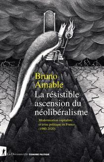 La Resistible Ascension Du Neoliberalisme : Modernisation Capitaliste Et Crise Politique En France 1980-2020