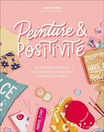 Peinture & Positivite : 20 Projets Creatifs Pour Rendre Ta Vie Plus Coloree Et Funky