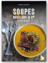 Soupes, Bouillons Et Cie ; 40 Repas Complets