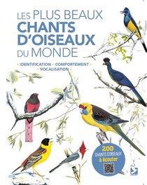 Les Plus Beaux Chants D'oiseaux Du Monde ; Identification, Comportement, Vocalisation