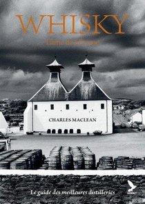 Whisky, L'ame De L'ecosse : Le Guide Des Meilleurs Distilleries