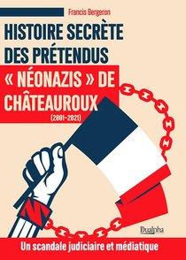 Histoire Secrete Des Pretendus Neonazis De Chateauroux (2001-2021)
