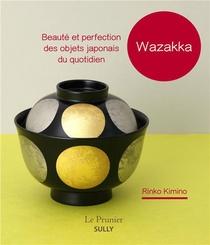 Wazzaka : Beaute Et Perfection Des Objets Japonais Du Quotidien