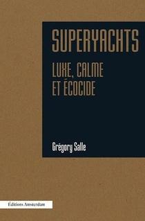 Superyachts : Luxe, Calme Et Ecocide