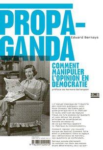 Propaganda ; Comment Manipuler L'opinion En Democratie