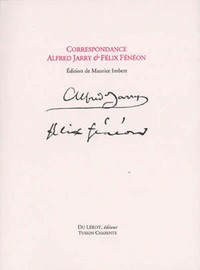 Correspondance Alfred Jarry & Felix Feneon - Edition De Maurice Imbert