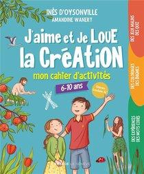 J'aime Et Je Loue La Creation : Mon Cahier D'activites