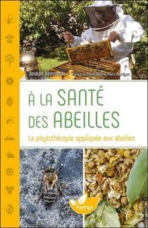 A La Sante Des Abeilles ; La Phytotherapie Appliquee Aux Abeilles