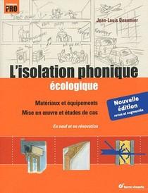 L'isolation Phonique Ecologique ; Materiaux Et Equipements ; Mise En Oeuvre Et Etudes De Cas