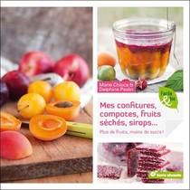 Mes Confitures, Compotes, Fruits Seches, Sirops...plus De Fruits, Moins De Sucre !