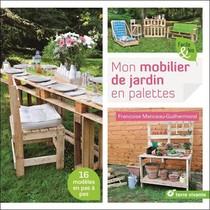 Mon Mobilier De Jardin En Palettes ; 16 Modeles En Pas A Pas