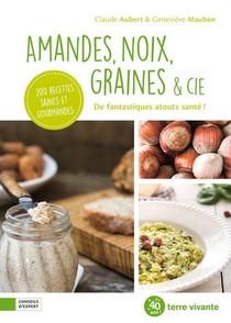 Amandes, Noix, Graines & Cie ; De Fantastiqsues Atouts Sante !