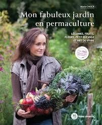 Mon Fabuleux Jardin En Permaculture ; Legumes, Fruits, Fleurs, Petit Elevage Et Art De Vivre