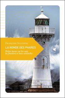La Ronde Des Phares ; Petites Lueurs Sur Les Caps, Les Finisteres Et Leurs Sentinelles